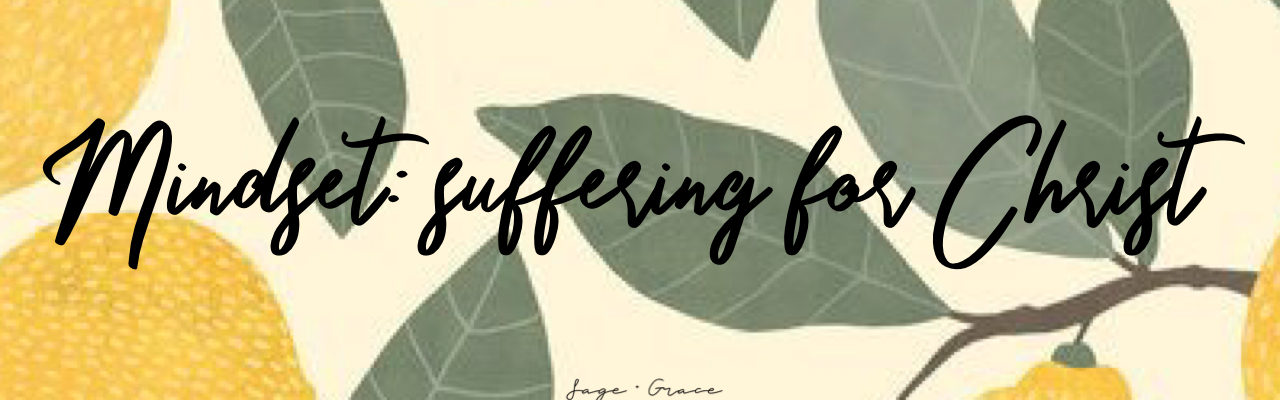 Mindset: suffering for Christ