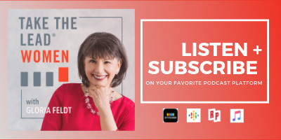 Gloria Feldt launches the new Take The Lead Women podcast to offer solutions on myriad career issues. .