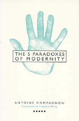 5 paradoxes of Modernity, Antoine Compangnon, Columbia University Press