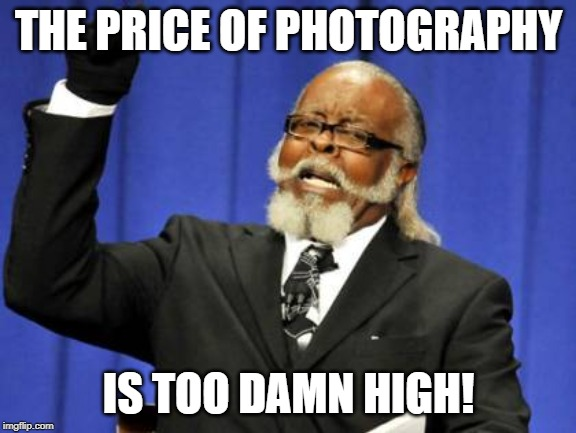 Photography is too Damn High
