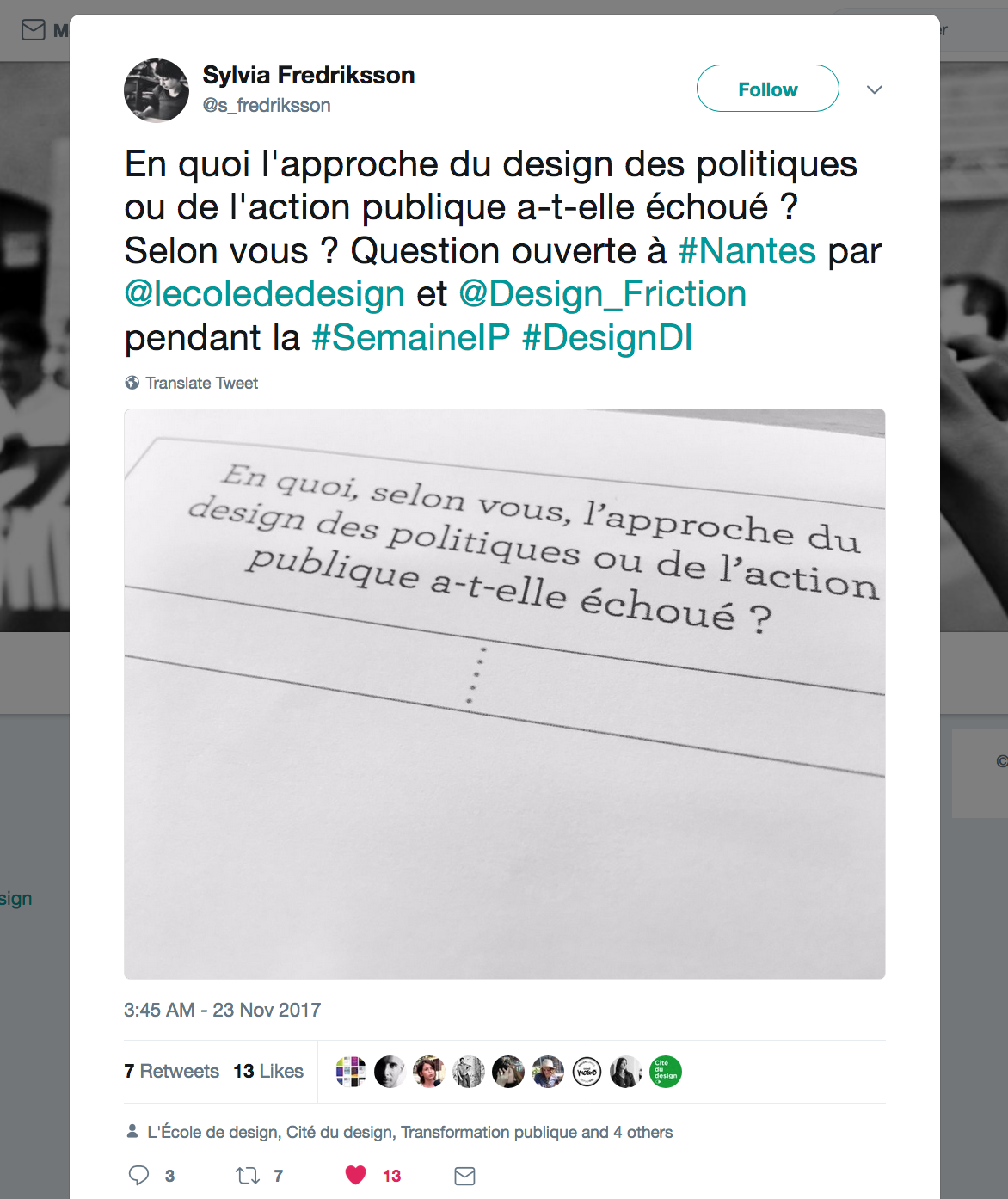 On November 23, 2017, through the work of  Bastien Kerspern  and Gaël Guilloux, the first spin-off satellite DRF event was held as part of the Public Innovation Week (La Semaine de l'Innovation Publique) in Nantes, as a way to engage local stakeholders in reflecting on the way in which the approach of designing policies and public action had failed. The question put forward was:   To what extent, according to you, has the approach of designing policies and public action failed? (translated from French).   Above, documentation from the event by  Sylvia Fredriksson . It is very exciting to see DRF move beyond the English language, and venture into new design contexts, with others at the helm.