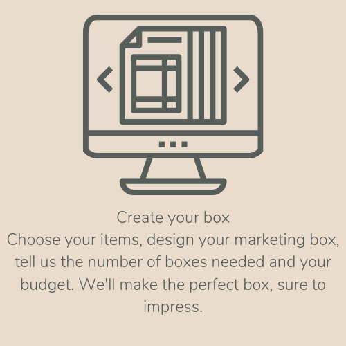 Create your boxChoose your items, design your marketing box, tell us the number of boxes needed and your budget. We'll make the perfect box, sure to impress. (10).png