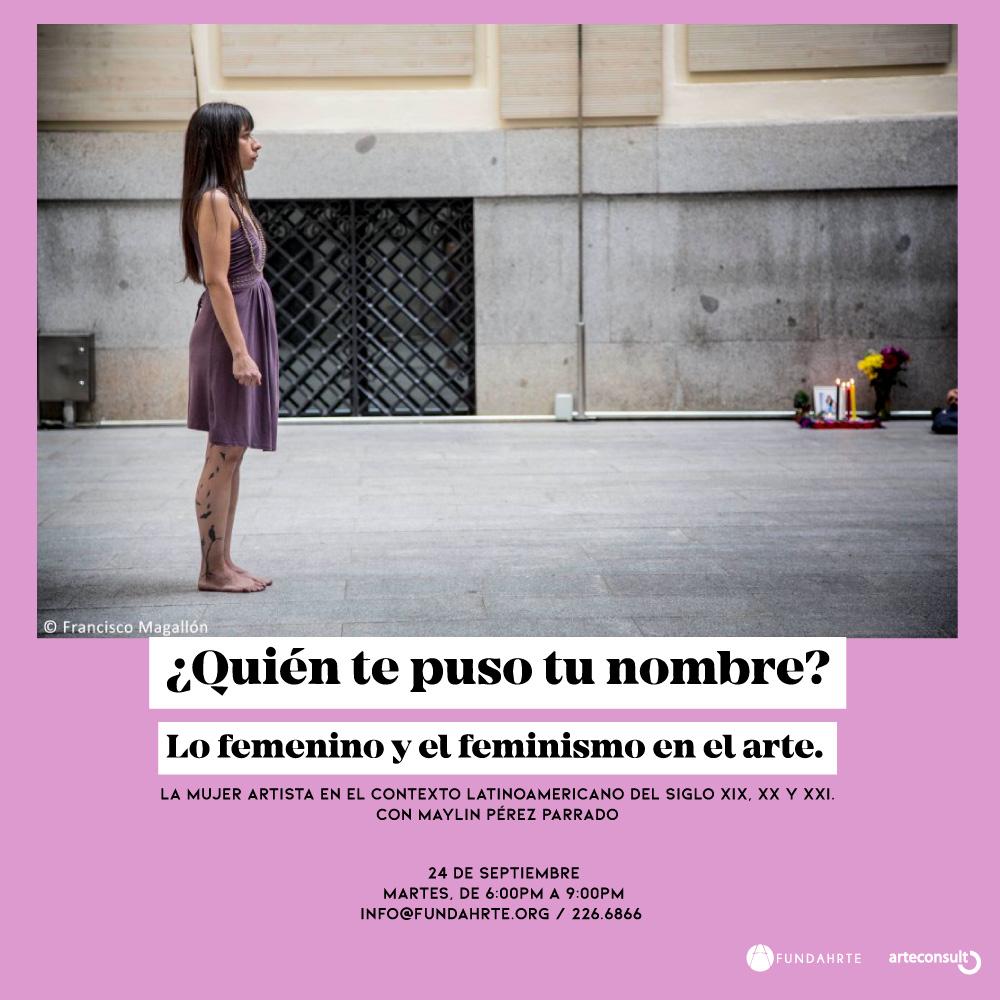 ¿Quién te puso tu nombre? Lo femenino y el feminismo en el arte.  Tema: La mujer artista en el contexto latinoamericano del siglo XIX, XX y XXI.