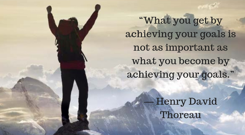 """What you get by achieving your goals is not as important as what you become by achieving your goals.""― Henry David Thoreau.jpg"