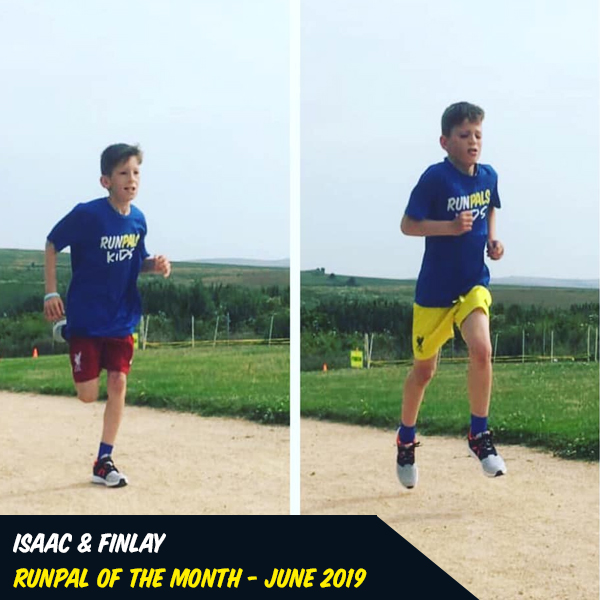 Isaac & Finlay June 2019 - These boys are unstoppale. We could all learn a thing or two from them both. They regularly turn up for training. They run with others often and push themselves hard as well, recently completing their first adult parkruns in very respectable times. They're great kids to hang around and run with and have progressed so much over the last months, that we're incredibly proud to award our first RunPals Kids to Pal of the Month status!
