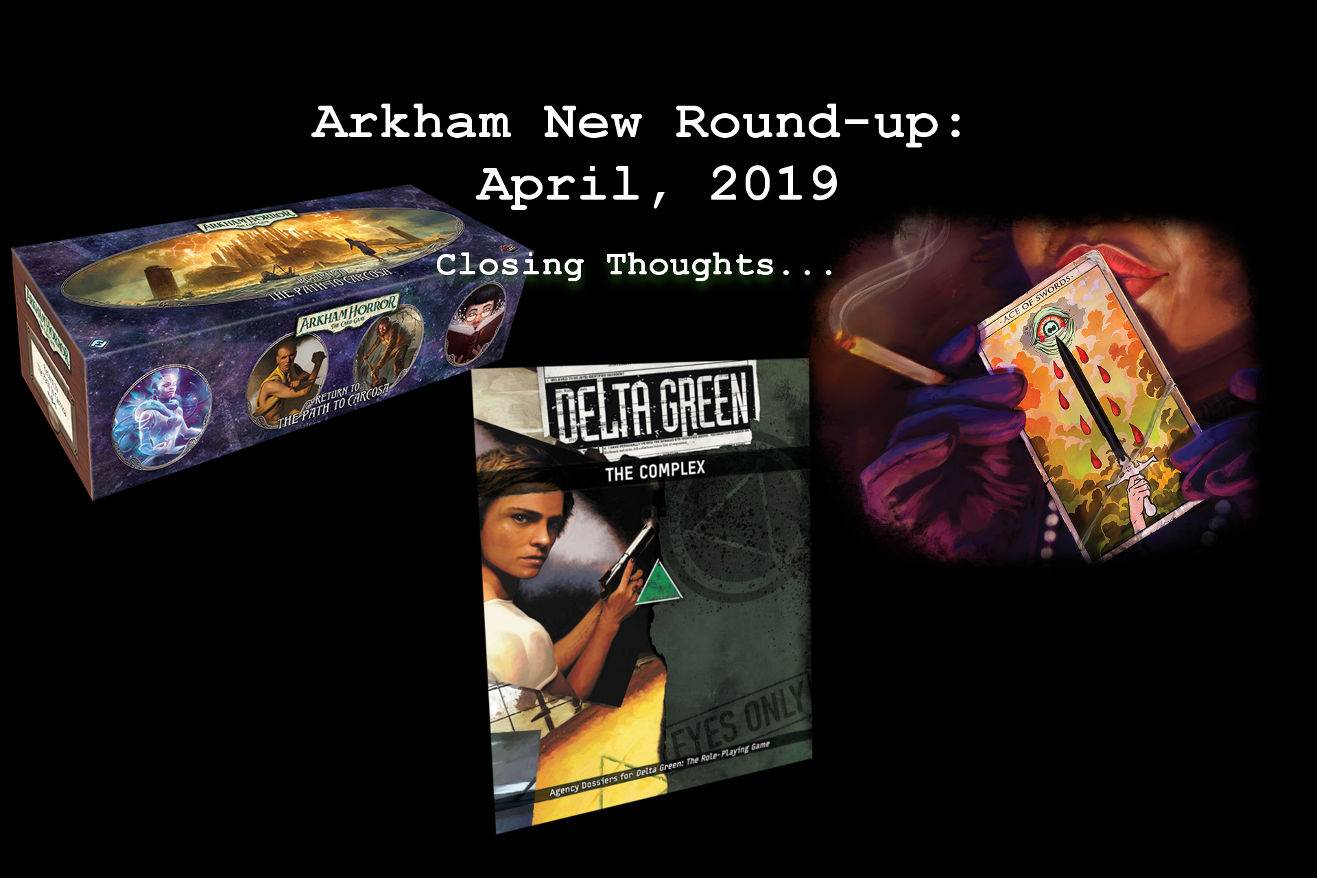Arkham News Round up April 2019closing thoughts.jpg