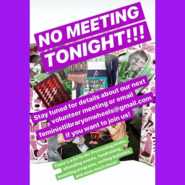 NO VOLUNTEER MEETING TONIGHT! We're going to reschedule our latest volunteer meeting—stay tuned! You can also email us if you're interested in helping to make F.L.O.W. go, we could really use some extra hands on deck. #feministlibraryonwheels #feministbooks #wccw #helpflowgo