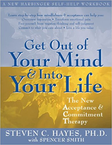 Get out of your mind and into your life by Steven Hayes