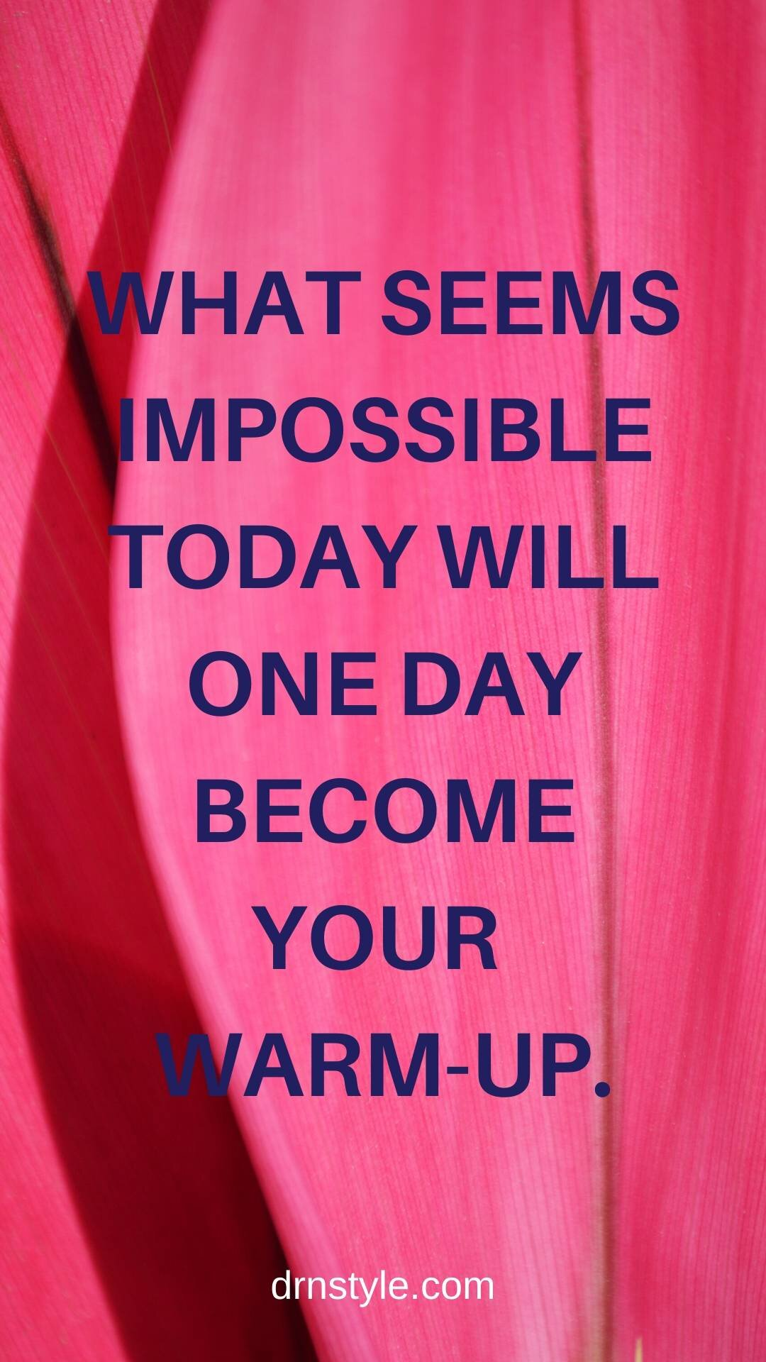 What seems impossible today will one day be your warm-up.