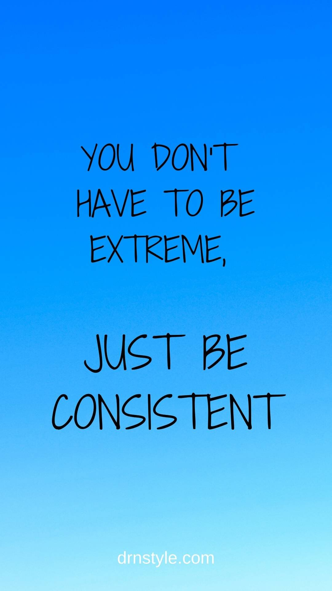 You don't have to be extreme. Just be consistent.