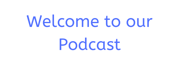 Welcome to our Podcast (1).png