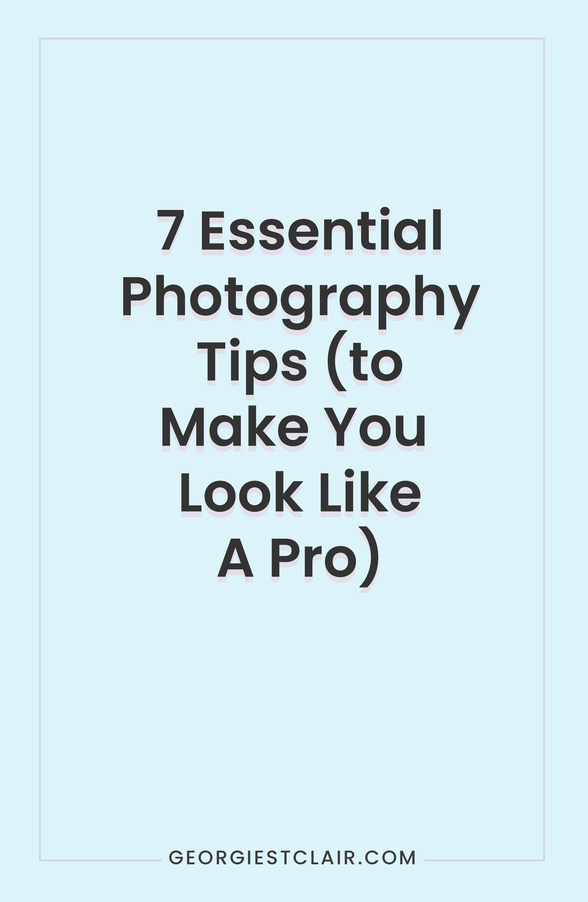 7 Essential Photoggraphy Tips That Will Make You Look Like A Pro | Georgie St Clair