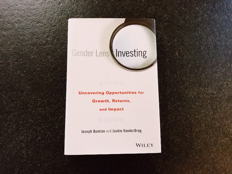 Learn to invest with: Gender Lens Investing: Uncovering Opportunities for Growth, Returns, and Impact by Joseph Quinlan and Jackie VanderBrug