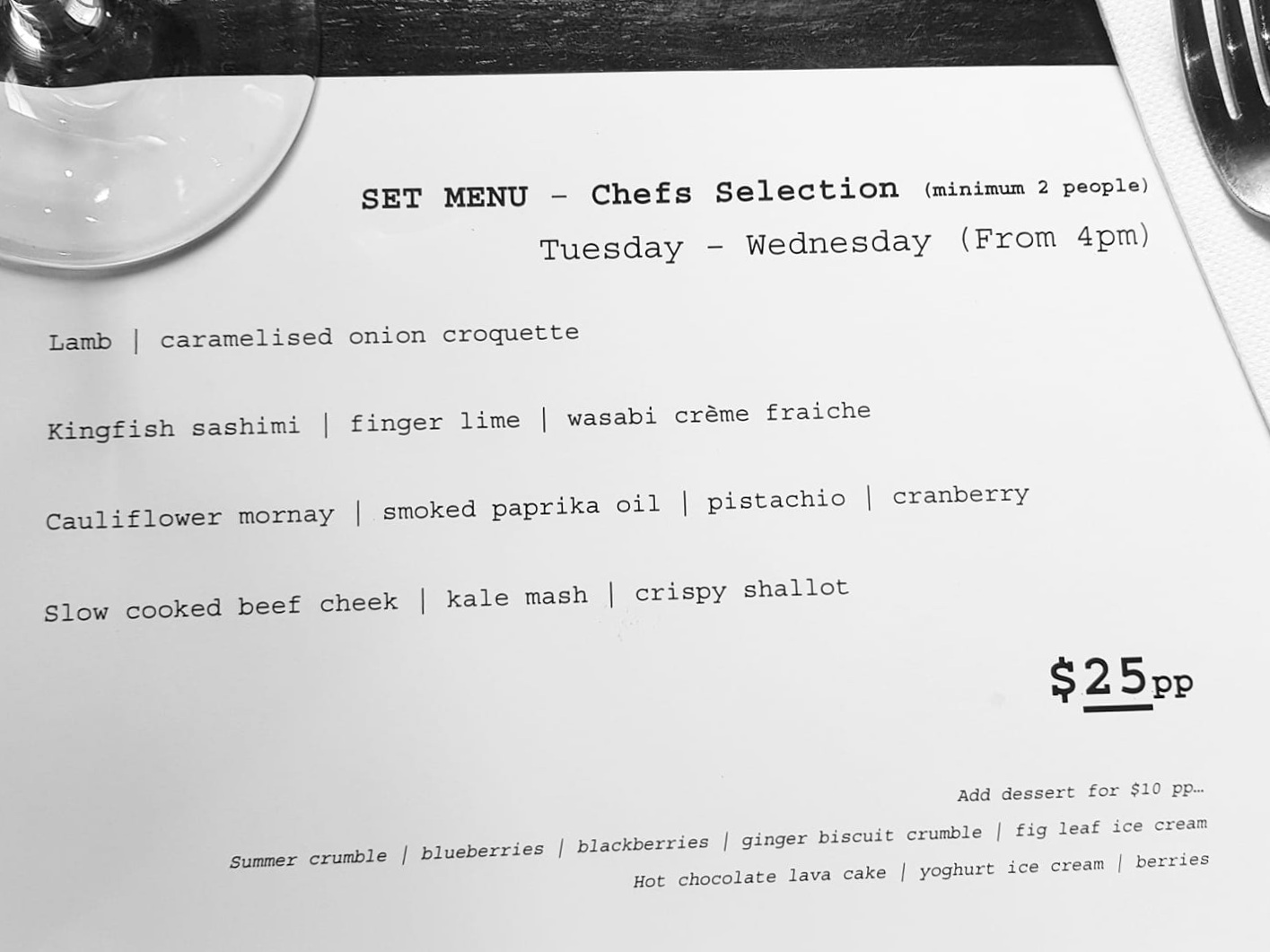 $25 Set Menu - every Tuesday and Wednesday - Join us from 4pm every Tuesday and Wednesday for our $25 p.p set menu (minimum two people).Chef's Menu and Vegetarian Menu available.Why not add dessert for only $10?Call us on 02 9418 9780 to book.