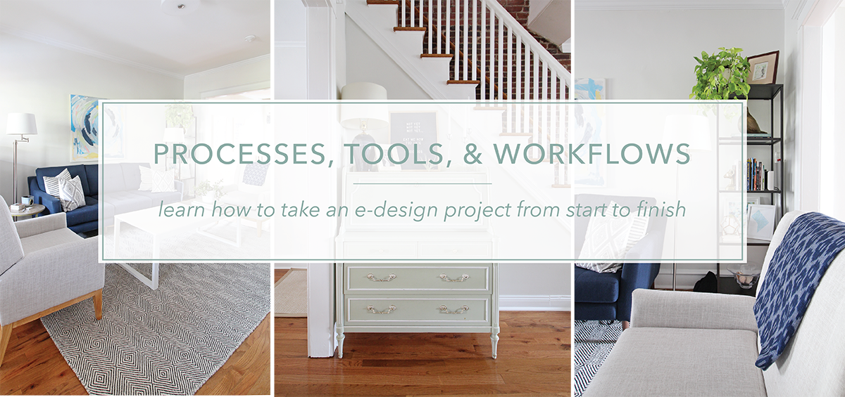 Processes, Tools, & Workflows- The Online Course. Get the scoop on how to take an e-design project from start to finish. This targeted course breaks down the process step-by-step, recommends the tools and tech to use, and helps you put it all together into a system that works beautifully. I'll show you the exact workflow I use for my client projects and by the end, you'll have  your  workflow nailed down and ready to go for your next e-design client.