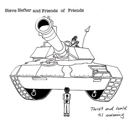 STEVE HEFTER AND FRIENDS OF FRIENDS - TWIST AND HOLD TIL MORNING