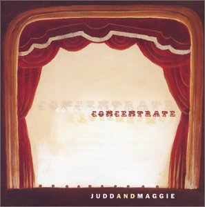 JUDD AND MAGGIE - CONCENTRATE