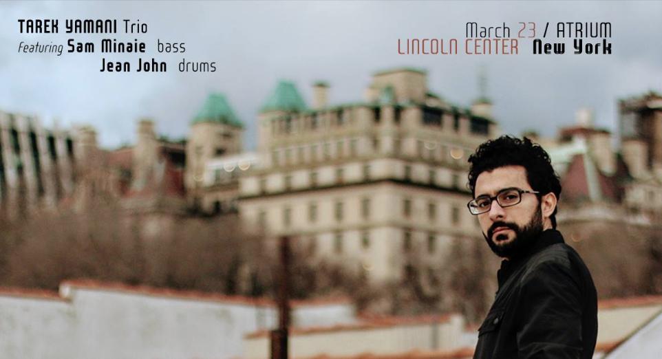 Tarek Yamani trio : Lincoln Center (NYC, USA) : (March 23 2018).png