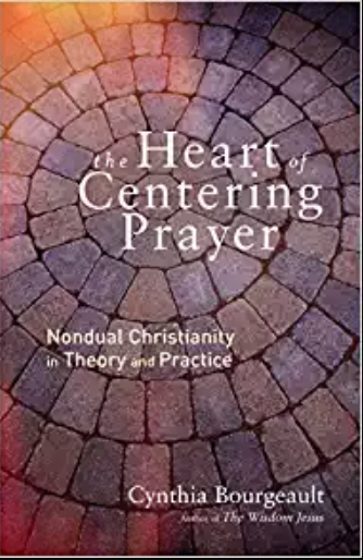 The Heart of Centering Prayer: Nondual Christianity in Theory and Practice - by Cynthia Bourgeault