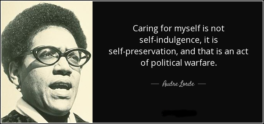 quote-caring-for-myself-is-not-self-indulgence-it-is-self-preservation-and-that-is-an-act-audre-lorde-45-67-08
