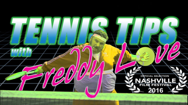 TENNIS TIPS WITH FREDDY LOVE   , WRITTEN AND DIRECTED BY AARON MUÑOZ   Official selection of the Nashville Film Festival