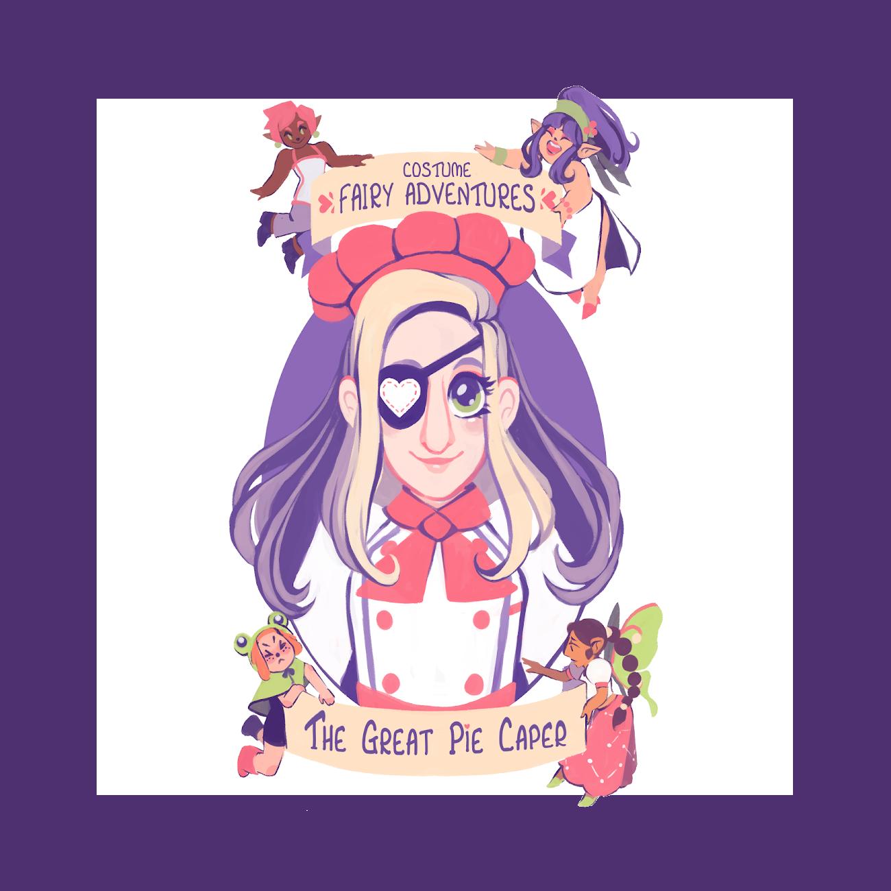 Costume Fairy Adventures: The Great Pie Caper - Bonus Feat 11.Mischief and meddling with fairies, in costumes, on adventures!