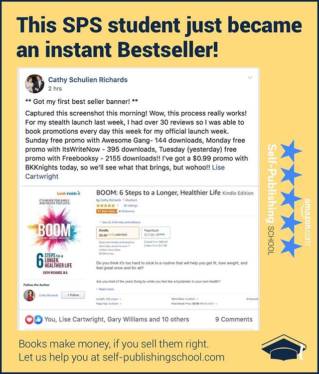 """Wow, this process really works!"" Congrats to SPS student Cathy Richards on her instant Bestseller, ""BOOM! 6 Steps to a Longer, Healthier Life""  Thousands of downloads, 36 reviews, five stars, #1 Best Seller!  P.S. Some awesome tips on how to make your Free Promo count in here. Thanks for sharing Cathy!"