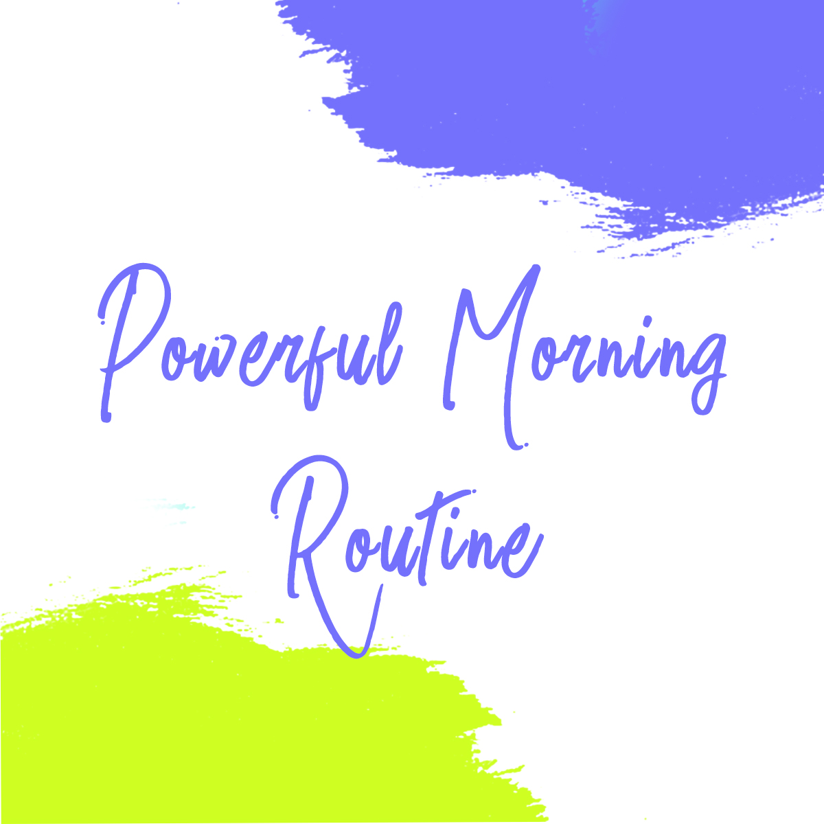 Powerful Morning Routine