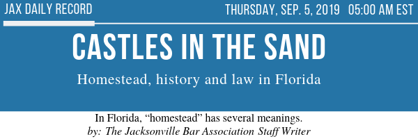"""In Florida, """"homestead"""" has several meanings. by_ The Jacksonville Bar Association Staff Writer (2).png"""