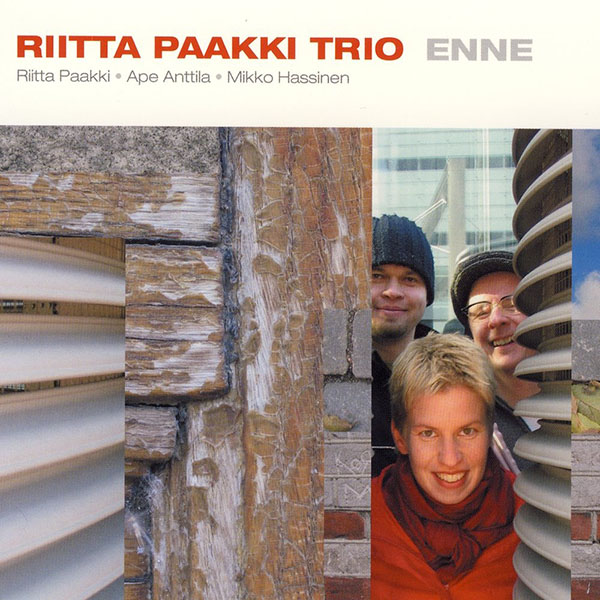 Riitta Paakki Trio: Enne (Impala/Texicalli 2004) - CD, IMPALA/TEXICALLI RECORDS 2004riitta paakki trio riitta paakki, pianoApe anttila, bassmikko hassinen, drumsSpikernikofEnneRantanplanSir DicksonSyliTarvoél MoSaraToffeePredatorTienooComposed by riitta paakki (2, 5, 9), Mikko Hassinen (1, 7, 8), Ape Anttila (3, 4, 6, 10, 11)
