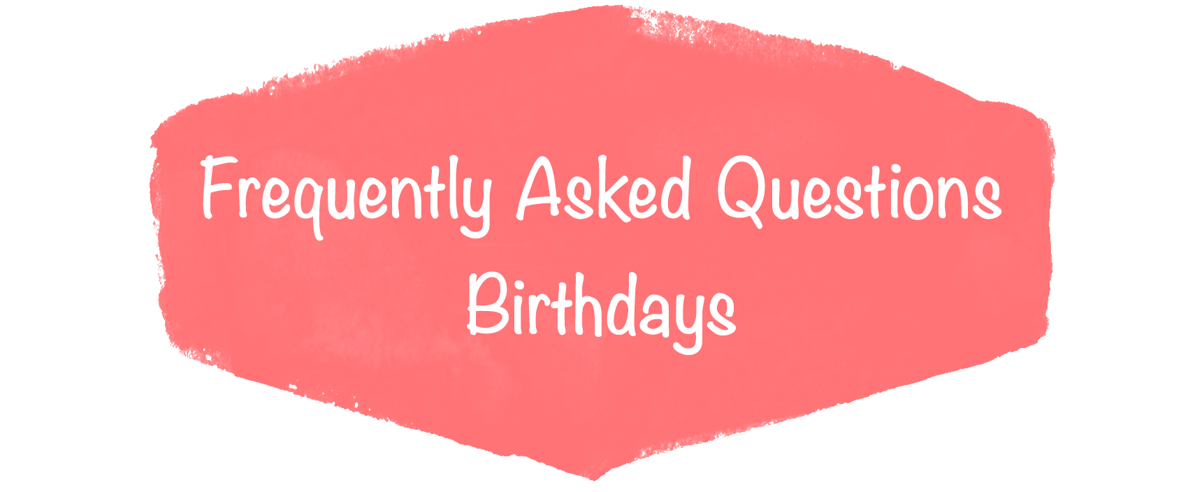 Frequently Asked Questions birthday .png