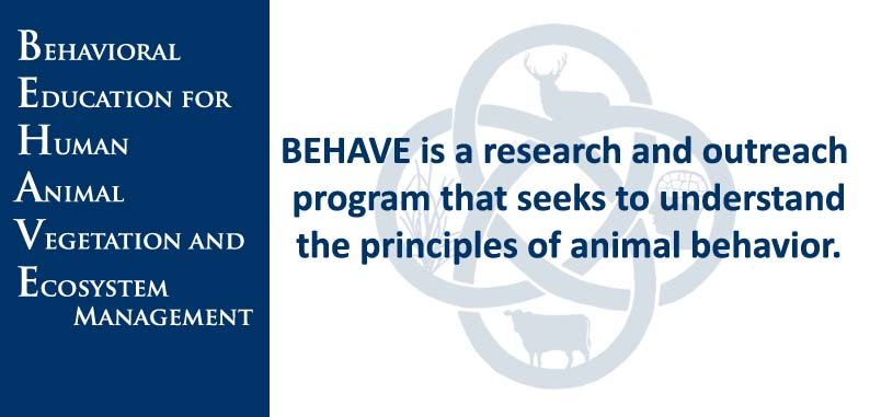 BEHAVE - E-mailBEHAVE is a research and outreach program that seeks to understand the principles of animal behavior. Our primary focus is on diet and habitat selection of livestock. Understanding how animals learn will enable us to train animals to fit our landscapes rather than having to modify our landscapes to fit our animals…
