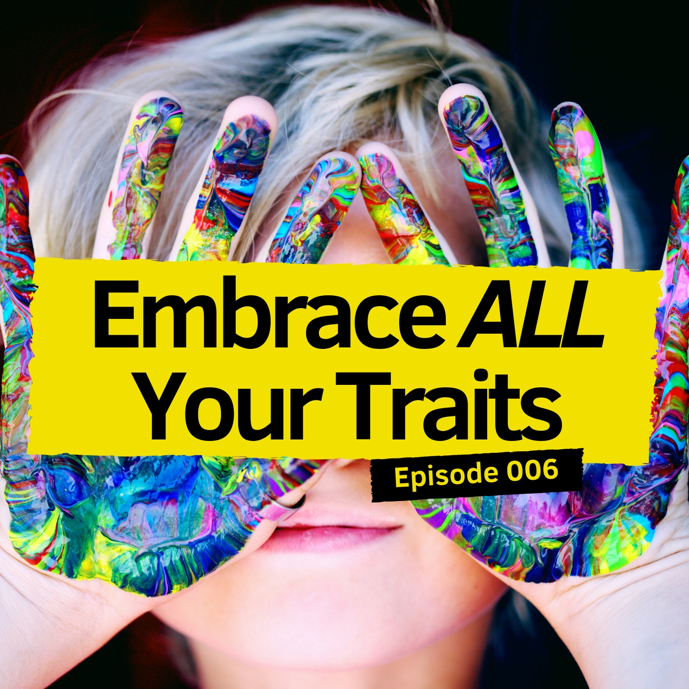 Episode 006 - Embrace All Your Traits.jpg
