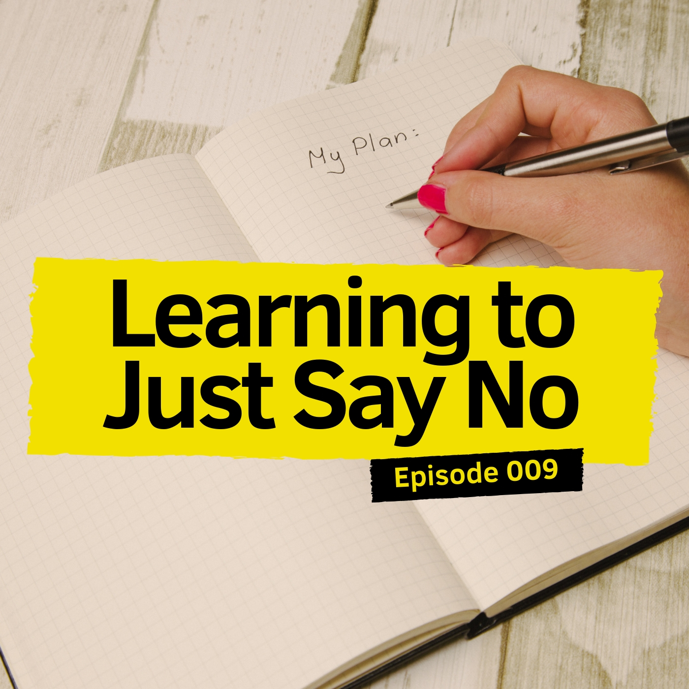 Episode 009 Learning to Just Say No.jpg