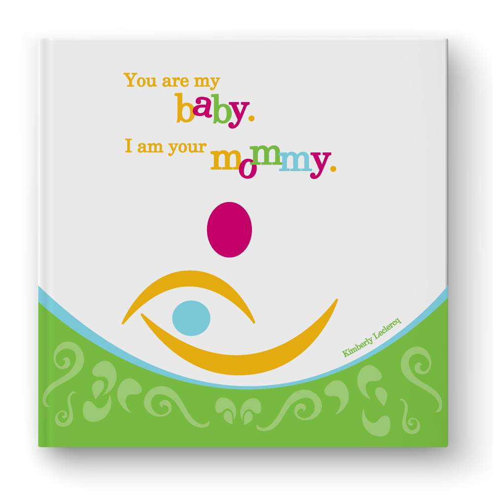 You are my baby. I am your mommy. Children's Author Illustrator Kimberly Wyman