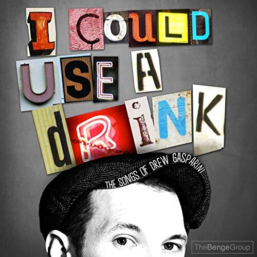 I COULD USE A DRINK