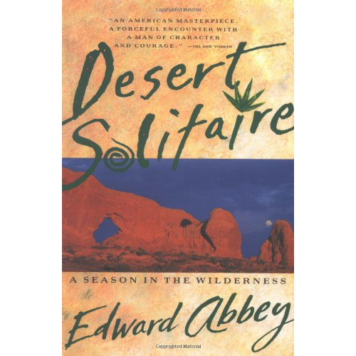 Desert Solitaire - by Edward Abbey