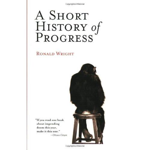 A Short History of Progress - by Ronald Wright