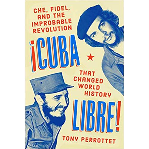 Cuba Libre - by Tony Perrottet