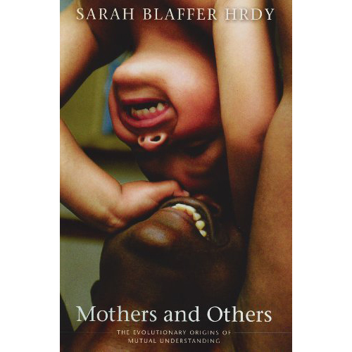 Mothers and Others - by Sarah Blaffer Hrdy
