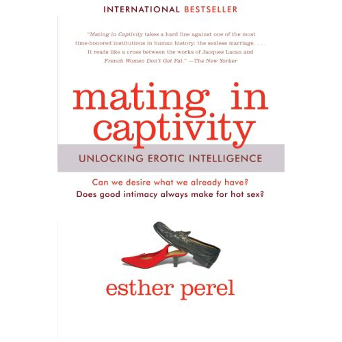 Mating in Captivity - by Esther Perel