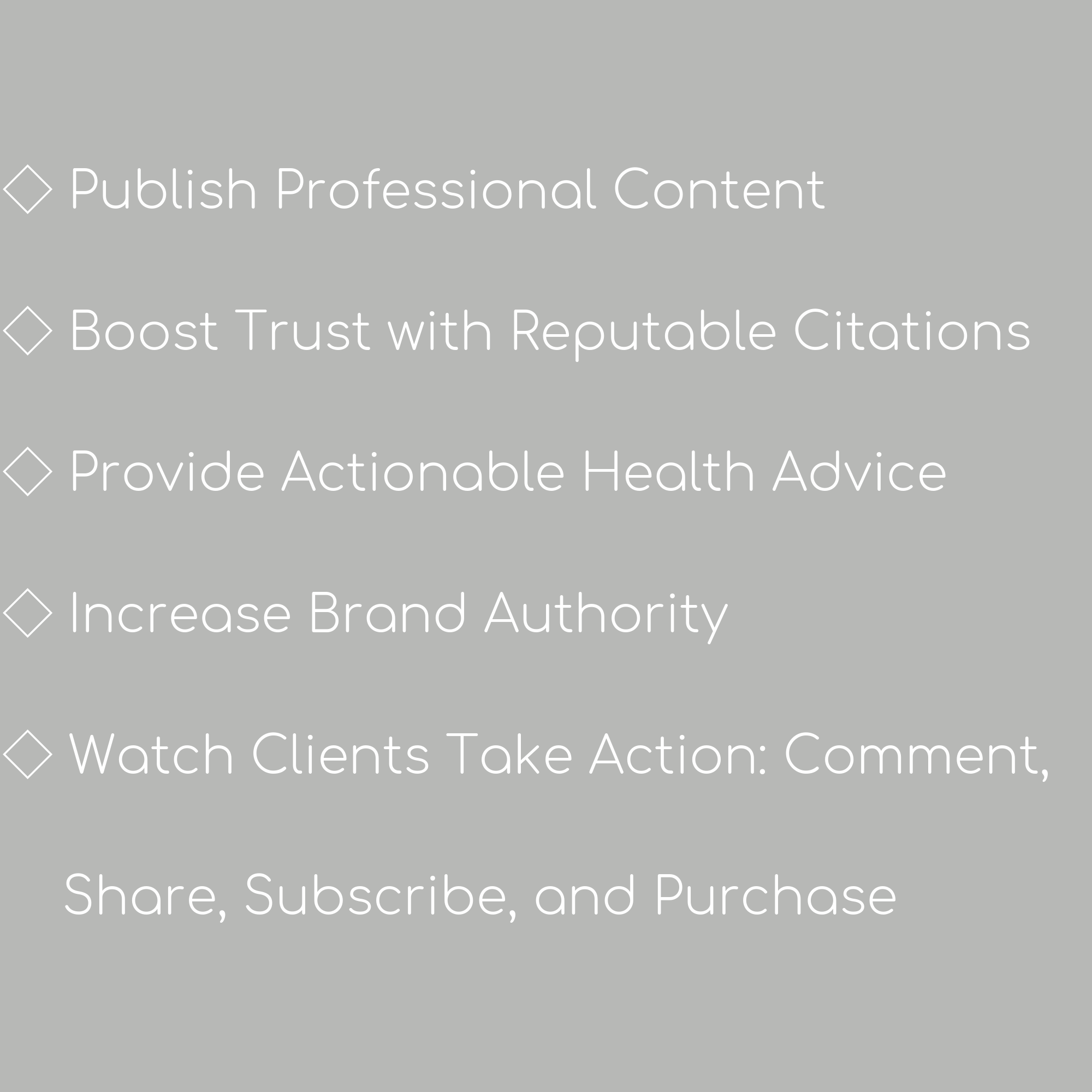 Copy of ✔ Publish Professional Content ✔ Boost Trust with Reputable Citations ✔ Provide Actionable Health Advice ✔ Increase Brand Authority ✔ Watch Clients Take Action_ Comment, Share, Subscribe, and Purchase-3.png