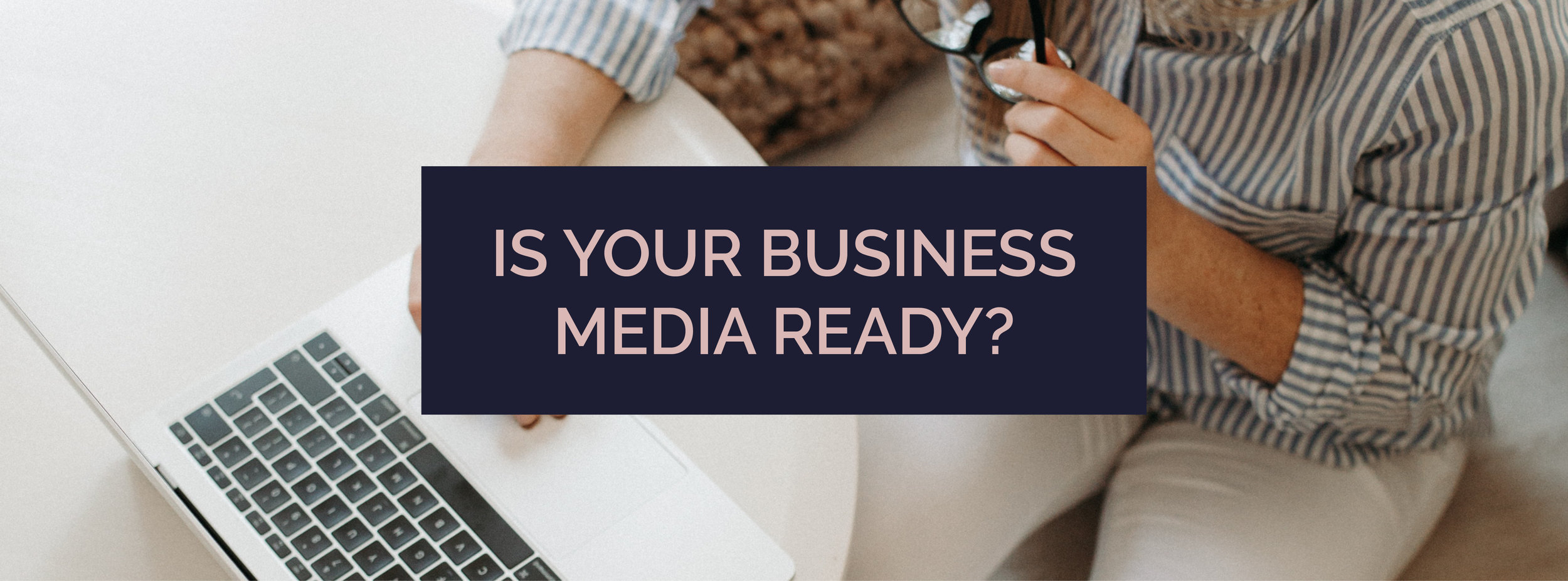 Resources - Is Your Business Media Ready - Banner.jpg