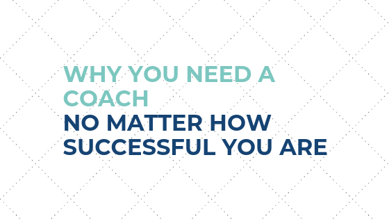 Why You Need a Coach No Matter How Successful You Are