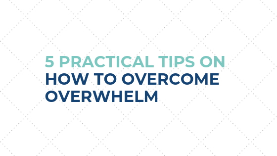 5 Practical tips on how to overcome overwhelm
