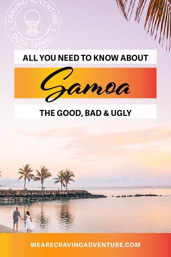 JUMP TO: - Where is SamoaSamoan CultureThe GoodThe BadThe UglySamoa FAQ