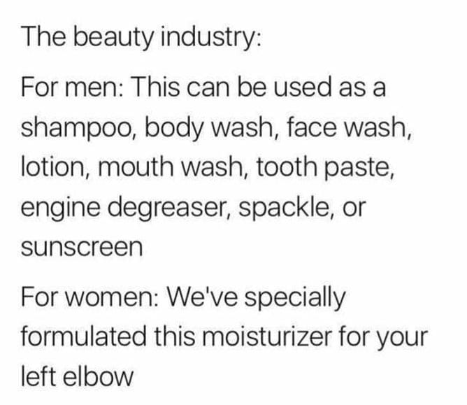 the-beauty-industry-for-men-this-can-be-used-as-a-shampoo-body-wash-face-wash-lotion-mouth-wash-tooth-paste-engine-degreaser-spackle-or-sunscreen-for-women-weve-specially-formulated-this-moisturizer-for-your-left-elbow-i6pcK-max1000.jpg