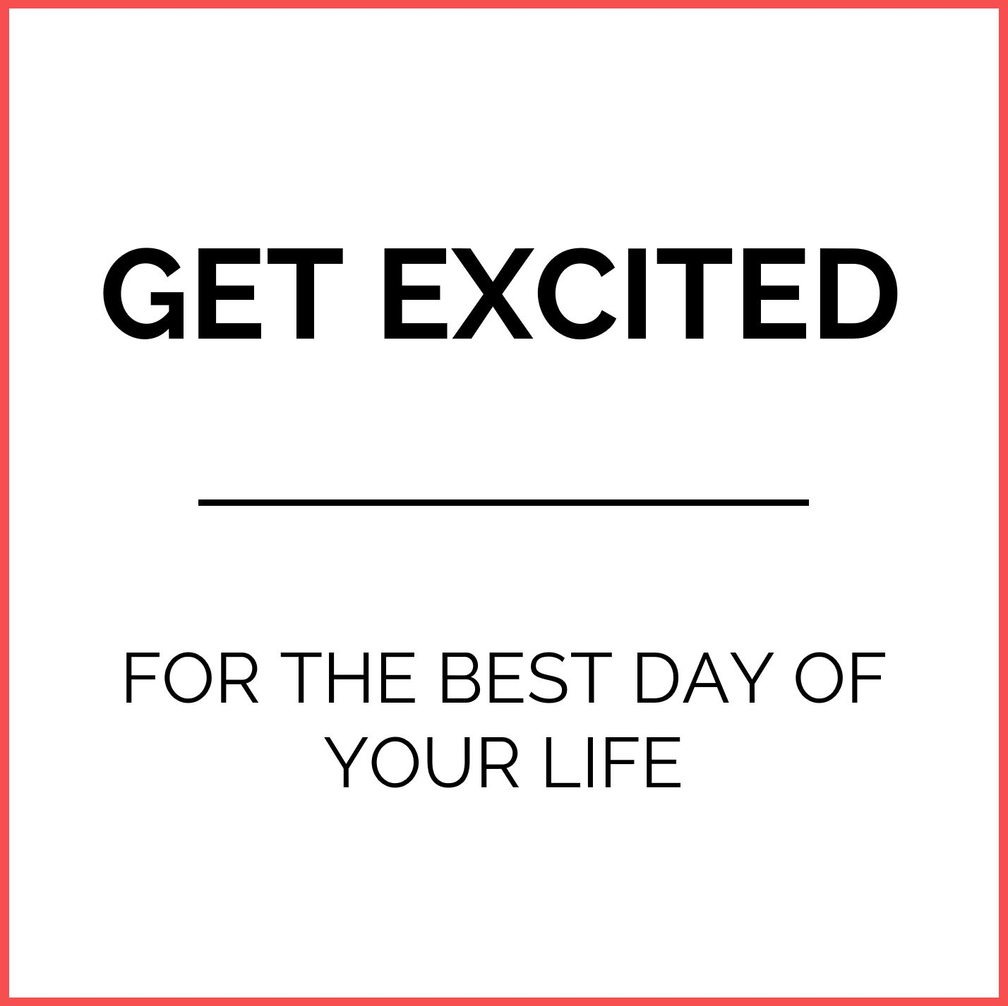 Quote get excited for the best day of your life
