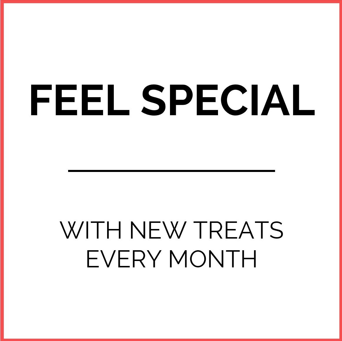Quote feel special with new treats every month