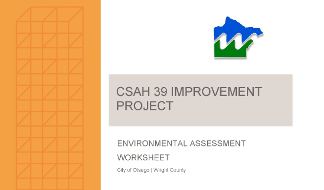 Ready for public review. - The Environmental Assessment Worksheet (EAW) for the CSAH 39 project is now available to review.